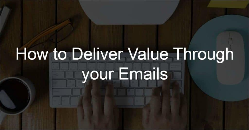 How to Deliver Value with your Emails