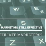 Is Email Marketing Still Effective for Affiliate Marketers?