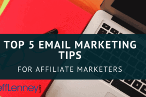 My Top 5 Email Marketing Tips For Affiliate Marketers